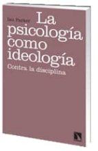 la psicologia como ideologia: contra la disciplina-ian parker-9788483195444