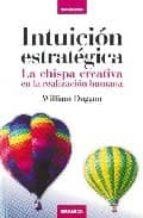 intuicion estrategica: la chispa creativa en la realizacion human a william duggan 9788483581544