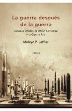 la guerra despues de la guerra: estados unidos, la union sovietic a y la guerra fria melvyn p. leffler 9788484327844