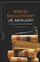 ¡si, abogado!: lo que no aprendi en la facultad-miquel roca i junyent-9788484329244