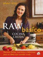 raw basico: cocina cruda: recetas faciles, nutritivas y deliciosa s par tu dieta con comida cruda-jenny ross-9788484454144