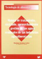 manual de tratamiento, reciclado, aprovechamiento y gestion de la s aguas residuales de las industrias agroalimentarias mariano seoanez calvo 9788484761044