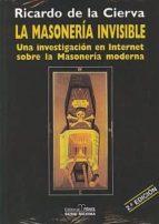 la masoneria invisible: una investigacion en internet sobre la mo masoneria moderna ricardo de la cierva 9788488787644