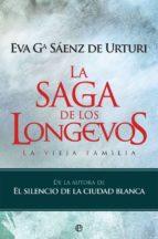 la saga de los longevos: la vieja familia-eva garcia saenz de urturi-9788490609644