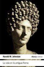 la vida en la antigua roma harold w. johnston 9788491043744