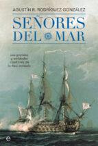 señores del mar: los grandes y olvidados capitanes de la real armada-agustin r. rodriguez gonzalez-9788491642244
