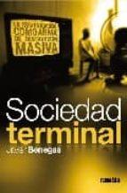 sociedad terminal: la comunicacion como arma de destruccion masiva-javier benegas-9788493613044