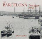 barcelona antiga. barcelona antigua. old barcelona salvador trallero anoro 9788494299544