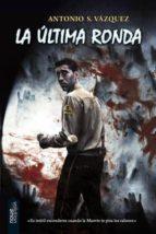 El libro de La ultima ronda autor ANTONIO S. VAZQUEZ DOC!