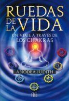 ruedas de la vida: un viaje a traves de los chakras-anodea judith-9788496111844