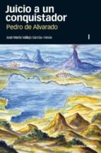 juicio a un conquistador pedro de alvarado (2 vols.) jose maria vallejo garcia hevia 9788496467644