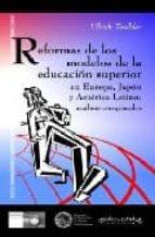reformas de los modelos de la educacion superior en europa, japon , y america latina: analisis comparados-ulrich teichler-9788496571044