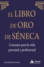 el libro de oro de séneca. consejos para la vida personal y profesional-jose manuel garcia gonzalez-9788497357944