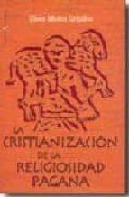 la cristianizacion de la religiosidad pagana-elena muniz grijalvo-9788497390644