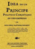 idea de un principe polithico christiano en cien empresas (ed. fa csimil de la ed. de 1678) diego de saavedra fajardo 9788497611244