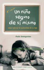 un niño seguro de si mismo: como reforzar la autoestima de su hij o paola santagostino 9788497772044
