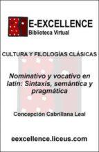 nominativo y vocativo en latín : sintaxis, semántica y pragmática (ebook) concepcion cabrillana leal 9788498221244