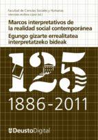 marcos interpretativos de la realidad social contemporánea / egungo gizarte errealitatea interpretatzeko bideak (ebook) 9788498303544