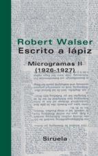 escrito a lapiz: microgramas ii (1926 1927) robert walser 9788498410044