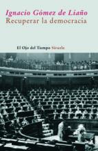 recuperar la democracia (ebook)-ignacio gomez de liaño-9788498414844