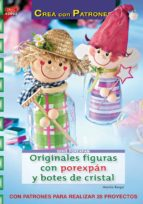 originales figuras con borexpan y botes de cristal: con patrones para realizar 28 proyectos monika berger 9788498740844