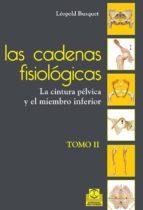las cadenas fisiologicas (tomo ii): la cintura pelvica y el miemb ro inferior  (antes tomo iv)-leopold busquet-9788499101644