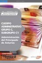 cuerpo administrativo, grupo c, subgrupo c1, de la administracion del principado de asturias. vol. i. temario y test derecho constitucional y organizacion administrativa-9788499372044