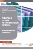 GRUPO B SECTOR ADMINISTRACION ESPECIAL DE LA GENERALITAT VALENCIA NA: TEMARIO PROMOCION INTERNA (VOL. I)