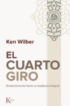 el cuarto giro: evolucionando hacia un budismo integral-ken wilber-9788499884844