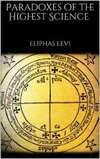 paradoxes of the highest science (ebook) eliphas levi eliphas levi 9788826092744
