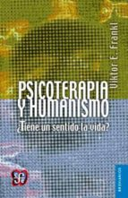 psicoterapia y humanismo: ¿tiene un sentido la vida?-viktor emil frankl-9789681615444