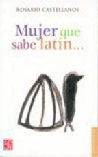mujer que sabe latin... rosario castellanos 9789681648244