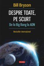 DESPRE TOATE, PE SCURT: DE LA BIG BANG LA ADN