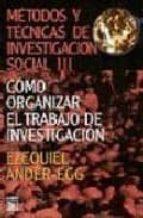 metodos y tecnicas de investigacion social (vol. iiii): como orga nizar el trabajo de investigacion-ezequiel ander-egg-9789870000044