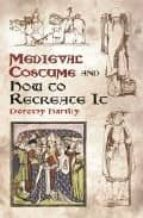 medieval costume and how to recreate it-dorothy hartley-francis michael kelly-9780486429854