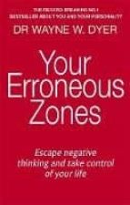 your erroneous zones: escape negative thinking and take control of your life wayne w. dyer 9780749939854
