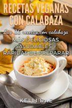 recetas veganas con calabaza: las 26 recetas con calabaza más deliciosas, saludables y rápidas de preparar (ebook)-kelli rae-9781507148754