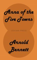 anna of the five towns (ebook)-arnold bennett-9781537821054