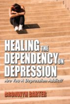 healing the dependency on depression (ebook)-bronwyn barter-9781622121854