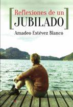 reflexiones de un jubilado (ebook) amadeo estevez blanco 9781629340654