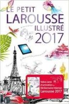 El libro de Le petit larousse illustré 2017 : 90.000 articles, 5.000 illustrations, 355 cartes, 160 planches, chronologie universelle autor BERNARD CERQUIGLINI EPUB!