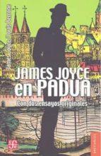 james joyce en padua: con dos ensayos originales james joyce louis berrone 9786071641854