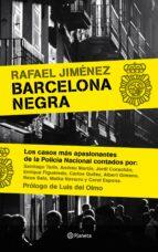 barcelona negra: los casos mas apasionantes de la policia naciona l rafael jimenez 9788408085454