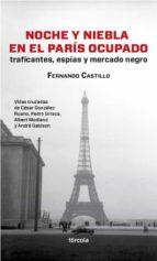 noche y niebla en el paris ocupado: traficantes, espias y mercado negro-fernando castillo caceres-9788415174554