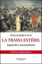 la trama esteril: izquierda y nacionalismo (montesinos) felix ovejero 9788415216254