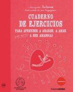 cuaderno de ejercicios: para aprender a amarse a amar a ser amado-jacques salome-9788415612254