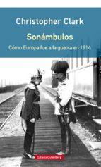 sonambulos (rustica): como europa fue a la guerra en 1914 christopher clark 9788416252954