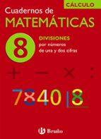 cuaderno de matematicas 8: divisiones por numeros de una y dos ci fras-jose echegaray-9788421656754