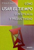como usar el tiempo con eficacia y productividad (2ª ed.)-p. turla-9788423419654
