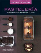 escuela de cocina: pasteleria: 70 recetas ilustradas paso a paso-marianne magnier-moreno-9788425342554